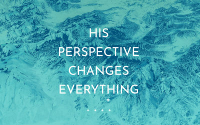 His Perspective Changes Everything
