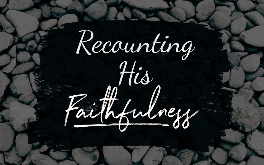 Recounting His Faithfulness